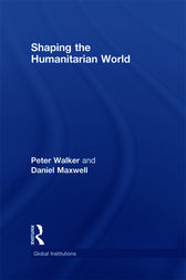 Shaping the Humanitarian World by Peter Walker