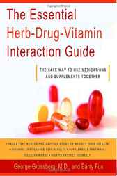 The Essential Herb-Drug-Vitamin Interaction Guide by George T. Md Grossberg
