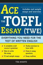 Ace the TOEFL Essay (TWE) by Timothy Avants