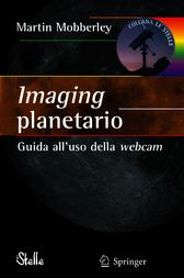 Imaging planetario:: Guida all'uso della webcam (Le Stelle) (Italian Edition)