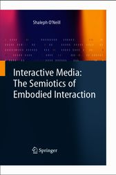 Interactive Media: The Semiotics of Embodied Interaction by Shaleph O'Neill