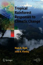 Tropical Rainforest Responses to Climatic Change by Mark B. Bush