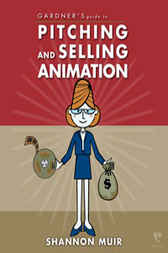 Gardner's Guide to Pitching and Selling Animation by Garth Gardner