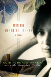 Into the Beautiful North by Luis Alberto Urrea