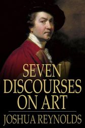 Seven Discourses on Art by Sir Joshua Reynolds