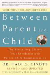 Between Parent and Child by Dr. Haim G Ginott