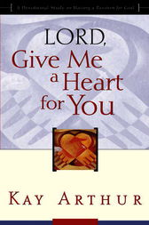 Lord give me a heart for you ebook by kay arthur 9780307553324