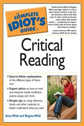 The Complete Idiot's Guide to Critical Reading by Amy Wall