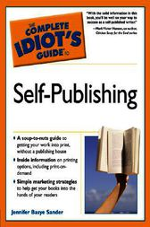The Complete Idiot's Guide to Self-Publishing by Jennifer Basye Sander