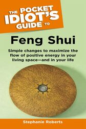 The Pocket Idiot's Guide to Feng Shui by Stephanie Roberts