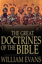The Great Doctrines of the Bible by William Evans