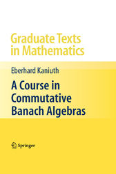 A Course in Commutative Banach Algebras by Eberhard Kaniuth