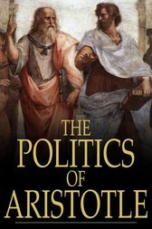 The Politics of Aristotle by Aristotle;  William Ellis