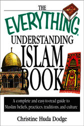 The Everything Understanding Islam Book by Christine Huda Dodge