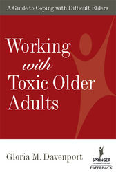 Working with Toxic Older Adults by Gloria M. Davenport