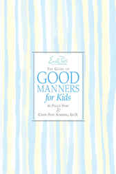 Emily Post's The Guide to Good Manners for Kids by Cindy Post Senning