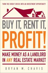 Buy It, Rent It, Profit! by Bryan  M. Chavis