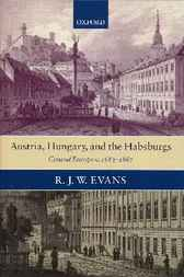 Austria, Hungary, and the Habsburgs by R. J. W. Evans