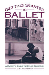 Getting Started in Ballet by Anna Paskevska