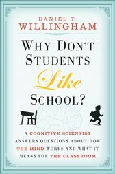 Why Don't Students Like School by Daniel T. Willingham