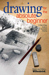 Drawing for the Absolute Beginner by Mark Willenbrink