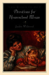 One Hundred and One Devotions for Homeschool Moms by Jackie Wellwood