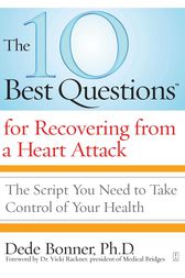 The 10 Best Questions for Recovering from a Heart Attack by Dede Bonner