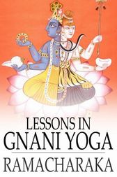 Lessons in Gnani Yoga by Yogi Ramacharaka