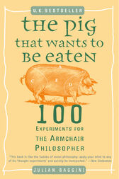 The Pig That Wants to Be Eaten by Julian Baggini
