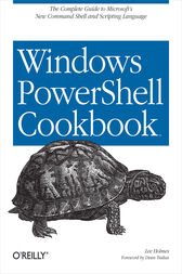 Windows PowerShell Cookbook by Lee Holmes