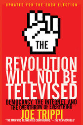 The Revolution Will Not Be Televised Revised Ed by Joe Trippi