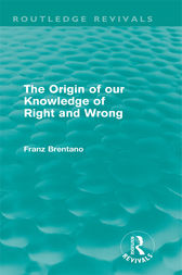 The Origin of Our Knowledge of Right and Wrong (Routledge Revivals) by Franz Brentano