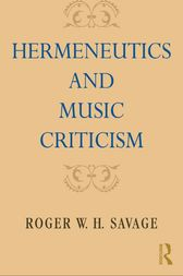 Hermeneutics and Music Criticism by Roger W. H. Savage