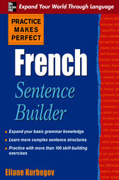 Practice Makes Perfect French Sentence Builder by Eliane Kurbegov