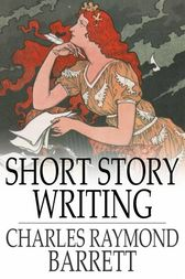 Short Story Writing by Charles Raymond Barrett
