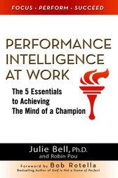Performance Intelligence at Work: The 5 Essentials to Achieving The Mind of a Champion by Ph.D. Bell