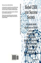 Siebel CRM 100 Success Secrets - 100 most asked questions on Siebel Customer Relationship Management Applications covering Oracle enterprise CRM, On Demand software and Business Intelligence