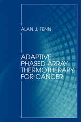 Adaptive Phased Array Thermotherapy for Cancer by Alan J. Fenn