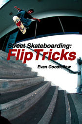 Street Skateboarding: Flip Tricks by Evan Goodfellow