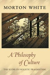 A Philosophy of Culture by Morton White