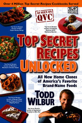 Top Secret Recipes Unlocked by Todd Wilbur