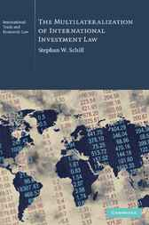 The Multilateralization of International Investment Law by Stephan W. Schill