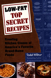 Low-Fat Top Secret Recipes by Todd Wilbur