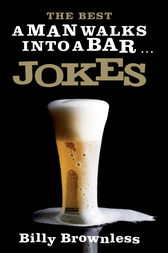 The Best 'A Man Walks into a Bar' Jokes by Billy Brownless