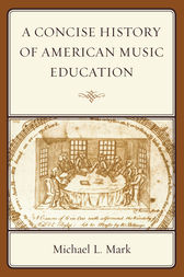 A Concise History of American Music Education by Michael Mark