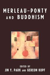 Merleau-Ponty and Buddhism by Jin Y. Park