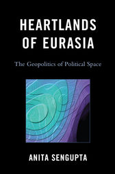 Heartlands of Eurasia by Anita Sengupta