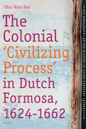 The Colonial 'Civilizing Process' in Dutch Formosa, 1624-1662