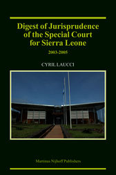 Digest of Jurisprudence of the Special Court for Sierra Leone, 2003-2005 by unknown