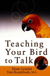 Teaching Your Bird to Talk by Diane Grindol
